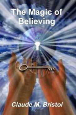 The Magic of Believing (eBook, ePUB) - Bristol, Claude M.