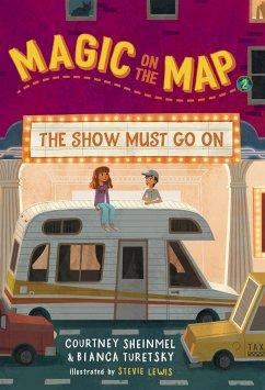 Magic on the Map #2: The Show Must Go on - Sheinmel, Courtney; Turetsky, Bianca