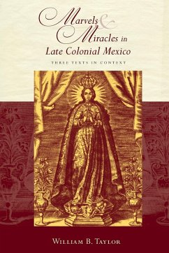 Marvels and Miracles in Late Colonial Mexico - Taylor, William B.