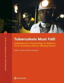 Tuberculosis Must Fall!: A Multisector Partnership to Address Tb in Southern Africa's Mining Sector