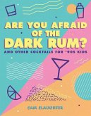 Are You Afraid of the Dark Rum?: And Other Cocktails for '90s Kids