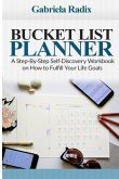 Bucket List Planner: A Step-By-Step Self-Discovery Workbook on How to Fulfill Your Life Goals