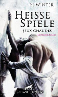 Heiße Spiele - jeux chaudes   Erotischer Roman - Winter, P. L.