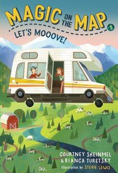 Magic on the Map #1: Let's Mooove! - Sheinmel, Courtney; Turetsky, Bianca