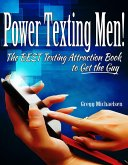 Power Texting Men! The Best Texting Attraction Book to Get the Guy (Relationship and Dating Advice for Women Book 18, #3) (eBook, ePUB)