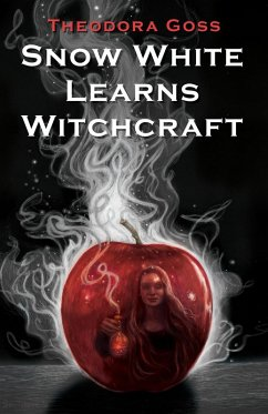 Snow White Learns Witchcraft: Stories and Poems (eBook, ePUB) - Goss, Theodora