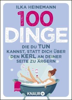 100 Dinge, die du tun kannst, statt dich über den Kerl an deiner Seite zu ärgern - Heinemann, Ilka