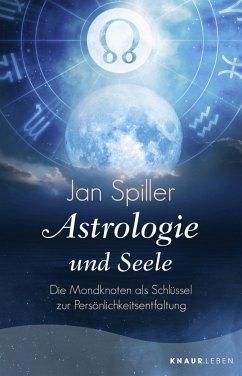 Astrologie und Seele - Spiller, Jan