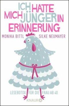 Ich hatte mich jünger in Erinnerung - Bittl, Monika; Neumayer, Silke