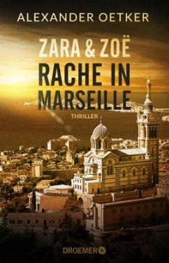 Zara und Zoë - Rache in Marseille / Die Profilerin und die Patin Bd.1 - Oetker, Alexander