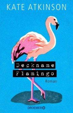 Deckname Flamingo - Atkinson, Kate