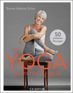 Für Yoga ist es nie zu spät - Schei, Bente Helene