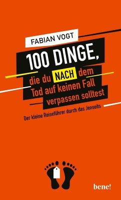 100 Dinge, die du NACH dem Tod auf keinen Fall verpassen solltest - Vogt, Fabian