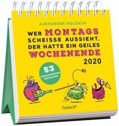 Wer montags scheiße aussieht, der hatte ein geiles Wochenende - Monster Postkartenkalender 2020