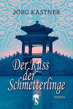 Der Kuss der Schmetterlinge (eBook, ePUB) - Kastner, Jörg
