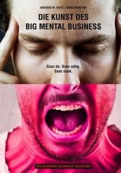 Die Kunst des Big Mental Business - Tautz, Andreas W.; Mordtan, David