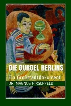 Die Gurgel Berlins - Hirschfeld, Magnus