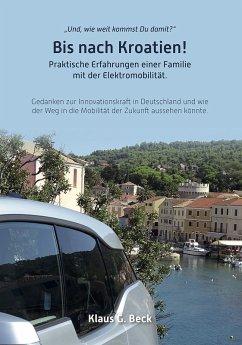 Und, wie weit kommst du damit? Bis nach Kroatien! (eBook, ePUB) - Beck, Klaus G.