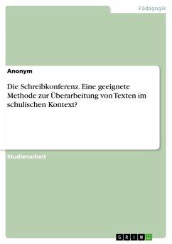 Die Schreibkonferenz. Eine geeignete Methode zur Überarbeitung von Texten im schulischen Kontext? (eBook, PDF)