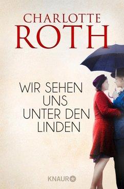 Wir sehen uns unter den Linden (eBook, ePUB) - Roth, Charlotte