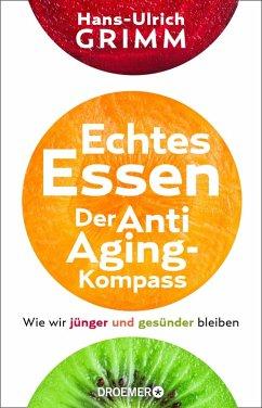 Echtes Essen. Der Anti-Aging-Kompass (eBook, ePUB) - Grimm, Hans-Ulrich