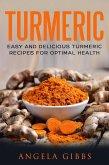 Turmeric: Easy and Delicious Turmeric Recipes for Optimal Health (eBook, ePUB)