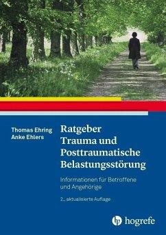 Ratgeber Trauma und Posttraumatische Belastungsstörung - Ehring, Thomas; Ehlers, Anke