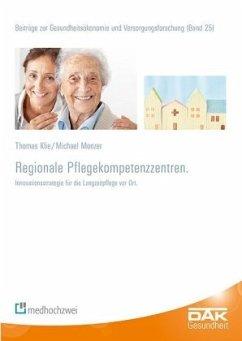 Regionale Pflegekompetenzzentren - Klie, Thomas; Monzer, Michael