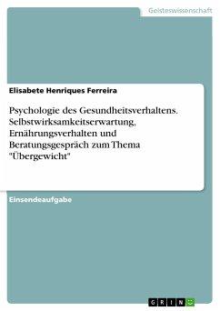 Psychologie des Gesundheitsverhaltens. Selbstwirksamkeitserwartung, Ernährungsverhalten und Beratungsgespräch zum Thema