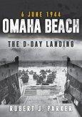 Omaha Beach 6 June 1944: The D-Day Landing