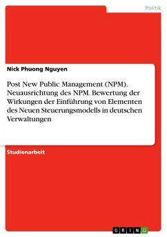 Post New Public Management (NPM). Neuausrichtung des NPM. Bewertung der Wirkungen der Einführung von Elementen des Neuen Steuerungsmodells in deutschen Verwaltungen (eBook, PDF)