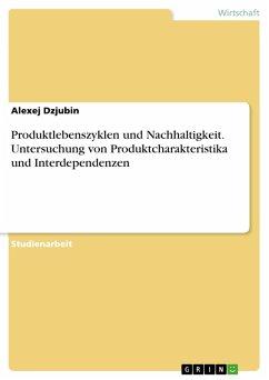 Produktlebenszyklen und Nachhaltigkeit. Untersuchung von Produktcharakteristika und Interdependenzen (eBook, PDF) - Dzjubin, Alexej