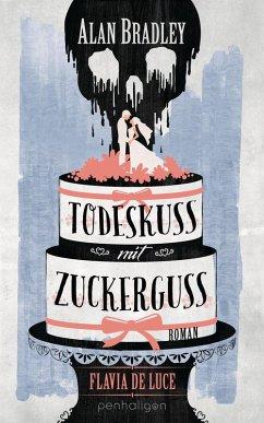 Todeskuss mit Zuckerguss / Flavia de Luce Bd.10 (eBook, ePUB) - Bradley, Alan