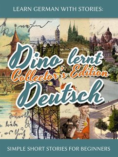 Learn German with Stories: Dino lernt Deutsch Collector's Edition - Simple Short Stories for Beginners (1-4) (eBook, ePUB) - Klein, André