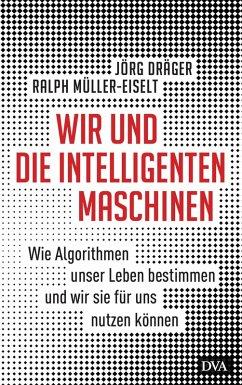 Wir und die intelligenten Maschinen (eBook, ePUB) - Dräger, Jörg; Müller-Eiselt, Ralph