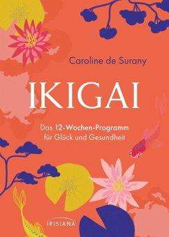 Ikigai - Das 12-Wochen-Programm für Glück und Gesundheit (eBook, ePUB) - Surany, Caroline de