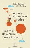 Gott: Wie wir den Einen suchten und das Universum in uns fanden (eBook, ePUB)