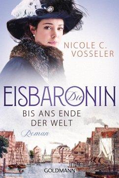 Bis ans Ende der Welt / Die Eisbaronin Bd.1 (eBook, ePUB) - Vosseler, Nicole C.
