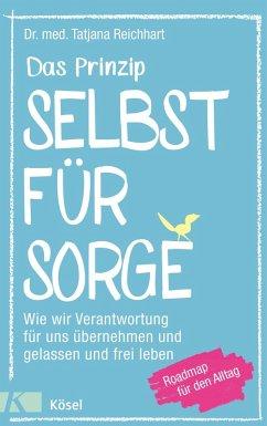 Das Prinzip Selbstfürsorge (eBook, ePUB) - Reichhart, Tatjana