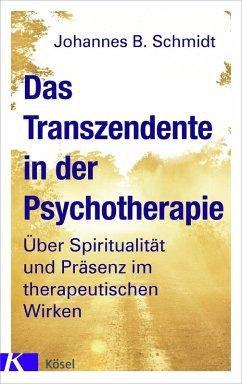 Das Transzendente in der Psychotherapie (eBook, ePUB) - Schmidt, Johannes B.