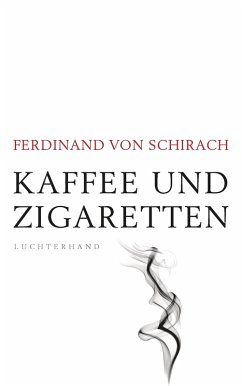 Kaffee und Zigaretten (eBook, ePUB) - Schirach, Ferdinand von