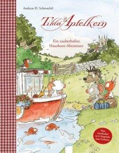 Tilda Apfelkern. Ein zauberhaftes Hausboot-Abenteuer - Schmachtl, Andreas H.