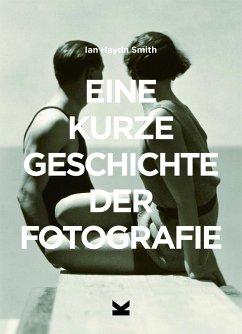 Eine kurze Geschichte der Fotografie - Smith, Ian Haydn