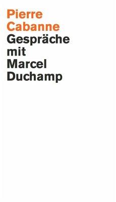Pierre Cabanne. Gespräche mit Marcel Duchamp. Ein ganz wunderbares Leben - Duchamp, Marcel