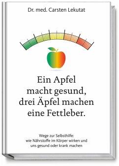 Ein Apfel macht gesund, drei Äpfel machen eine Fettleber - Lekutat, Carsten