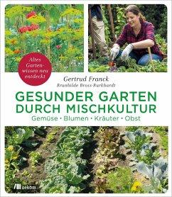 Gesunder Garten durch Mischkultur - Franck, Gertrud;Bross-Burkhardt, Brunhilde