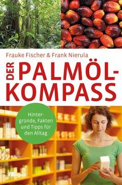Der Palmöl-Kompass - Fischer, Frauke; Nierula, Frank