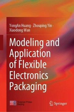Modeling and Application of Flexible Electronics Packaging - Huang, YongAn;Yin, Zhouping;Wan, Xiaodong