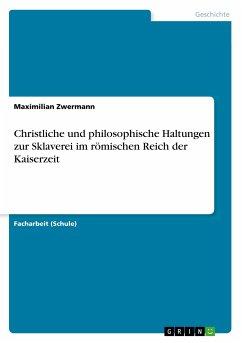 Christliche und philosophische Haltungen zur Sklaverei im römischen Reich der Kaiserzeit - Zwermann, Maximilian