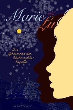 Marie und Lu: Das Geheimnis der Weihnachtskapelle (eBook, ePUB) - Rehberger, Jo